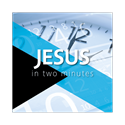 Jesus in Two Minutes