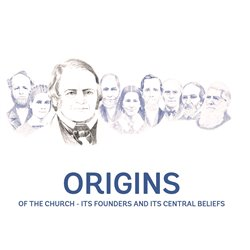 Origin of the Church - ITS FOUNDERS AND ITS CENTRAL BELIEFS